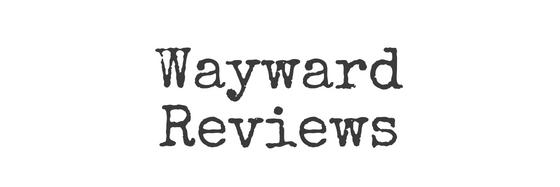 Wayward Reviews